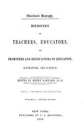 Educational Biography: Memoirs of Teachers, Educators, and Promoters and Benefactors of Education, Literature, and Science, Reprinted from the American Journal of Education