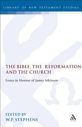 The Bible, the Reformation and the Church: Essays in Honour of James Atkinson