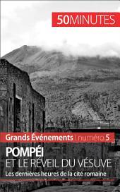 Pompéi et le réveil du Vésuve: Les dernières heures de la ville romaine