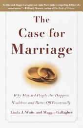 The Case for Marriage: Why Married People are Happier, Healthier and Better Off Financially