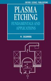 Plasma Etching : Fundamentals and Applications: Fundamentals and Applications