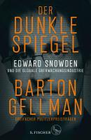 Der dunkle Spiegel     Edward Snowden und die globale   berwachungsindustrie PDF