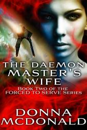 The Daemon Master's Wife (Science Fiction Romance, Space Opera, Aliens): Book 2 of the Forced To Serve Series