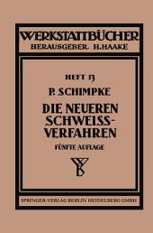Die neueren Schweissverfahren: Mit besonderer Beruecksichtigung der Gasschweisstechnik, Ausgabe 5