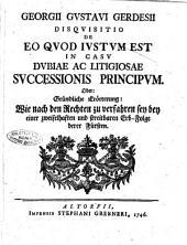 Disquisitio De eo quod iustum est in casu dubiae ac litigiosae successionis principum