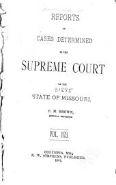 Reports of Cases Determined by the Supreme Court of the State of Missouri: Volume 103