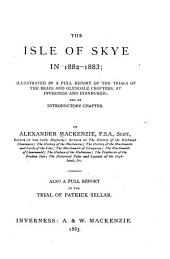 The Isle of Skye in 1882-1883: Illustrated by a Full Report of the Trials of the Braes and Glendale Crofters, at Inverness and Edinburgh; and an Introductory Chapter