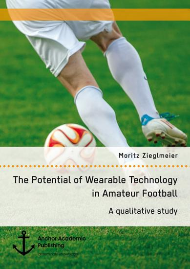The Potential of Wearable Technology in Amateur Football  A Qualitative Study PDF