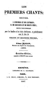 Les premiers chants: recueil écrits et mis en musique pour les familles et les écoles chrétiennes, et précédemment sous le titre de Chants et chansons pieuses