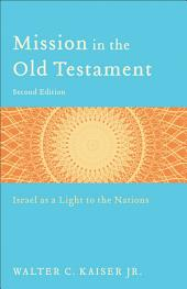 Mission in the Old Testament: Israel as a Light to the Nations, Edition 2