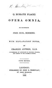 Q. Horatii Flacci Opera omnia, ex recensione F. G. Doering. With explanatory notes, by C. Anthon. Fifth edition