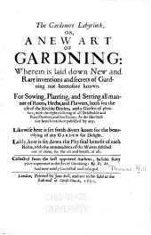The Gardeners Labyrinth, Or, a New Art of Gardening: Wherein is Laid Down New and Rare Inventions and Secrets of Gardening Not Heretofore Known