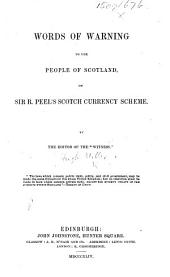 """Words of Warning to the People of Scotland, on Sir R. Peel's Scotch currency scheme. By the editor of the """"Witness"""" (Hugh Miller)."""