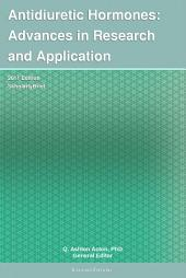 Antidiuretic Hormones: Advances in Research and Application: 2011 Edition: ScholarlyBrief