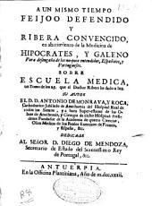 """A un mismo tiempo Feijoo defendido y Ribera convencido en abatimiento de la medicina de Hipócrates, y Galeno... sobre """"Escuela médica""""... que el Doctor Ribera ha dado a luz"""