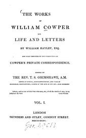 The works ¬of William Cowper: His life and letters : Now first completed by the introd. of Cowper's private correspondence, Volume 1