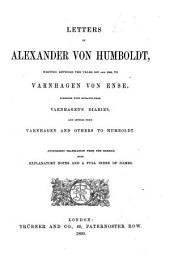 Letters of Alexander Von Humboldt, Written Between the Years 1827 and 1858, to Varnhagen Von Ense: Together with Extracts from Varnhagen's Diaries, and Letters from Varnhagen and Others to Humboldt