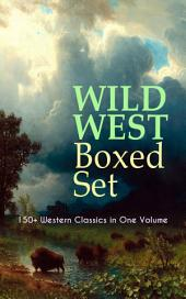 WILD WEST Boxed Set: 150+ Western Classics in One Volume: Cowboy Adventures, Yukon & Oregon Trail Tales, Famous Outlaw Classics, Gold Rush Adventures & more (Including Riders of the Purple Sage, The Night Horseman, The Last of the Mohicans, Rimrock Trail…)