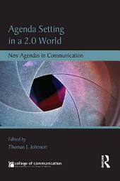 Agenda Setting in a 2.0 World: New Agendas in Communication