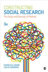 Constructing Social Research: The Unity and Diversity of Method, Edition 3