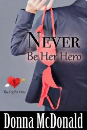 Never Be Her Hero (Contemporary, Romantic Comedy)