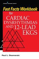 Fast Facts Workbook for Cardiac Dysrhythmias and 12 Lead EKGs PDF