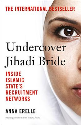 Undercover Jihadi Bride  Inside Islamic State   s Recruitment Networks