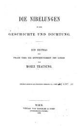 Die Nibelungen in der geschichte und dichtung: ein beitrag zur frage über die entstehungszeit des liedes ...