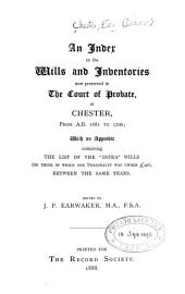 An Index to the Wills and Inventories Now Preserved in the Court of Probate, at Chester: Volume 18