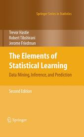 The Elements of Statistical Learning: Data Mining, Inference, and Prediction, Second Edition, Edition 2