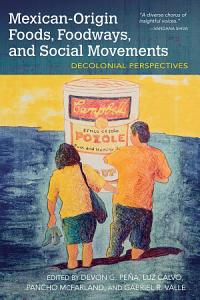 Mexican Origin Foods  Foodways  and Social Movements Book