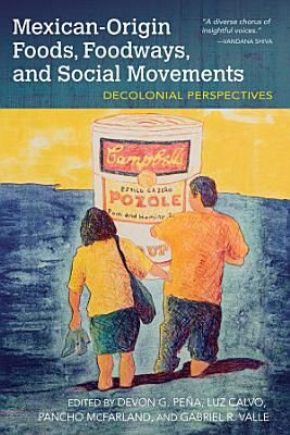 Mexican Origin Foods  Foodways  and Social Movements
