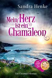 Mein Herz ist ein Chamäleon: Ein Cornwall-Roman