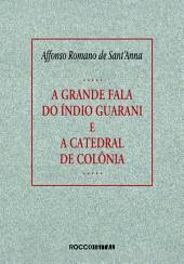 A grande fala do índio guarani e A catedral de colônia