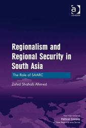 Regionalism and Regional Security in South Asia: The Role of SAARC