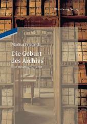 Die Geburt des Archivs: Eine Wissensgeschichte