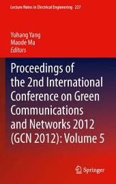 Proceedings of the 2nd International Conference on Green Communications and Networks 2012 (GCN 2012):: Volume 5