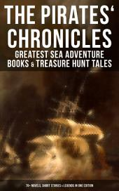 The Pirates' Chronicles: Greatest Sea Adventure Books & Treasure Hunt Tales (70+ Novels, Short Stories & Legends in One Edition): Facing the Flag, Blackbeard, Captain Blood, Pieces of Eight, History of Pirates, Treasure Island, The Gold-Bug, Swords of Red Brotherhood, Captain Singleton, Under the Waves...