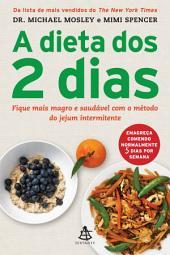 A dieta dos 2 dias - The FastDiet: Fique mais magro e saudável com o método do jejum intermitente