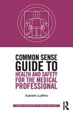 Common Sense Guide to Health and Safety for the Medical Professional PDF