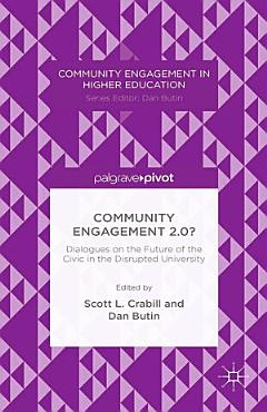 Community Engagement 2 0   Dialogues on the Future of the Civic in the Disrupted University PDF