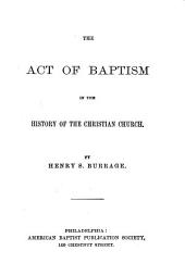 The Act of Baptism: In the History of the Christian Church