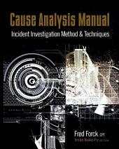 Cause Analysis Manual: Incident Investigation Method & Techniques