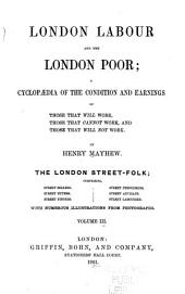 London Labour and the London Poor: A Cyclopædia of the Condition and Earnings of Those that Will Work, Those that Cannot Work, and Those that Will Not Work, Volume 3