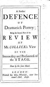 A Farther Defence of Dramatick Poetry: being the second part of the review of Mr. Collier's View of the Immorality ... of the Stage, etc. [By Thomas Rymer? or Elkanah Settle?]