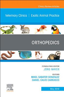 Orthopedics, An Issue of Veterinary Clinics of North America: Exotic Animal Practice, Ebook