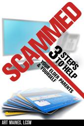 Scammed: 3 Steps to Help Your Elder Parents and Yourself
