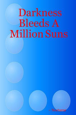 Darkness Bleeds A Million Suns PDF
