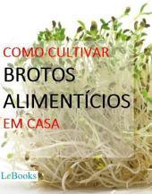 Como cultivar brotos alimentícios em casa