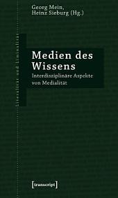 Medien des Wissens: Interdisziplinäre Aspekte von Medialität